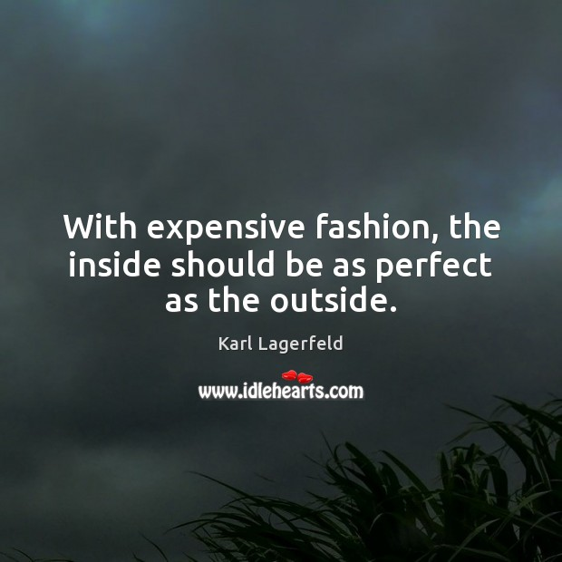 With expensive fashion, the inside should be as perfect as the outside. Image