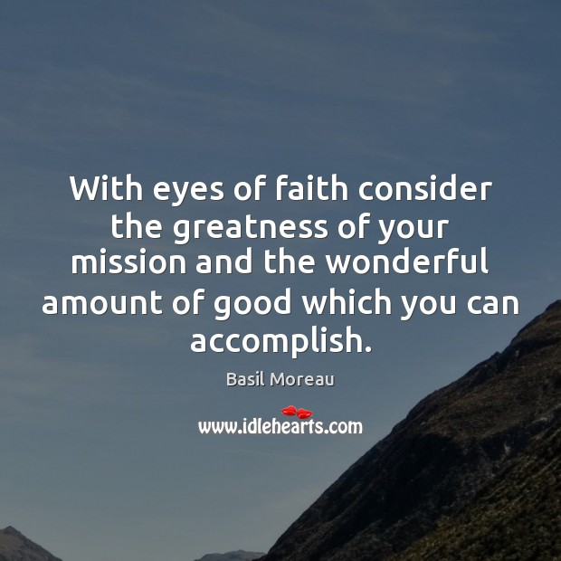 Image, With eyes of faith consider the greatness of your mission and the