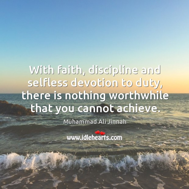 With faith, discipline and selfless devotion to duty, there is nothing worthwhile that you cannot achieve. Image