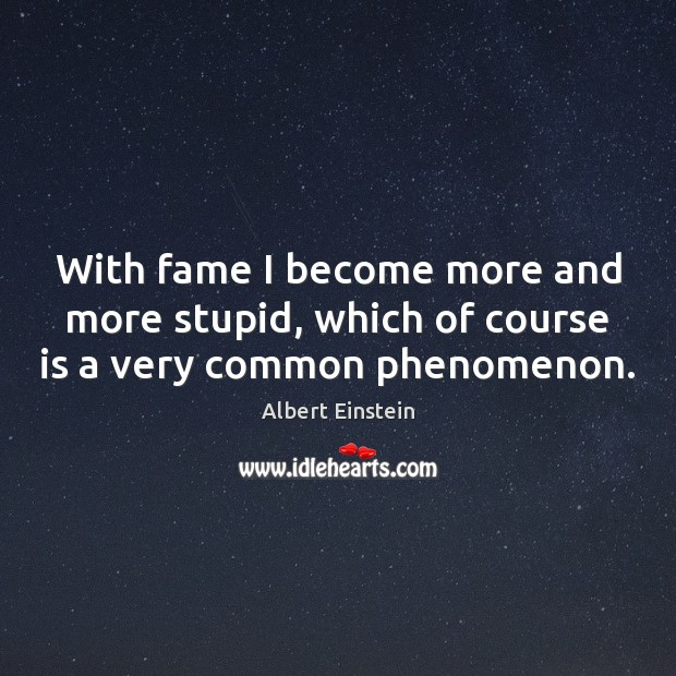 Image, With fame I become more and more stupid, which of course is a very common phenomenon.