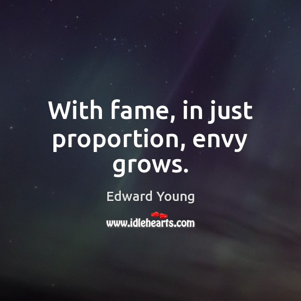With fame, in just proportion, envy grows. Image