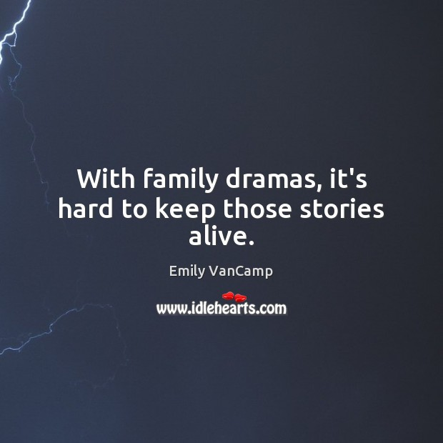 With family dramas, it's hard to keep those stories alive. Emily VanCamp Picture Quote