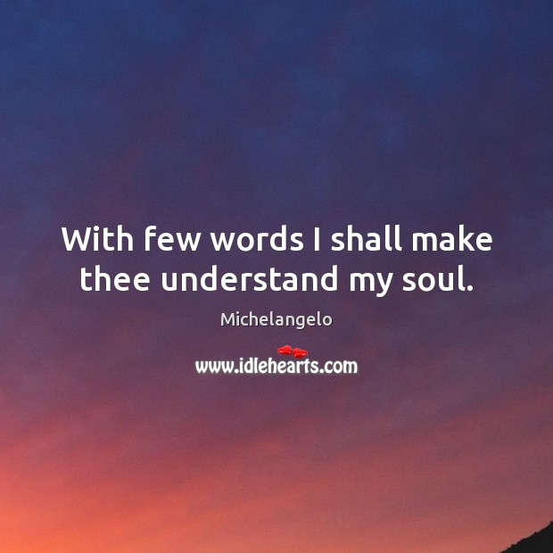 With few words I shall make thee understand my soul. Image