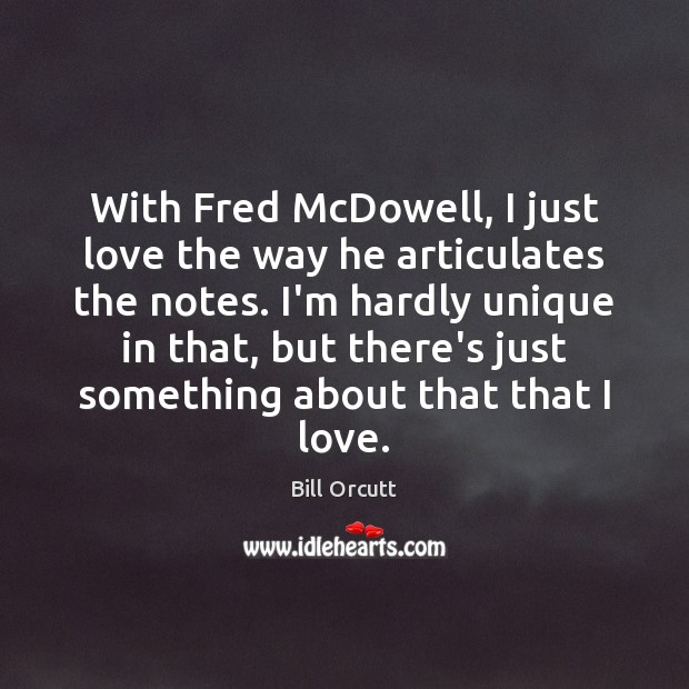Image, With Fred McDowell, I just love the way he articulates the notes.