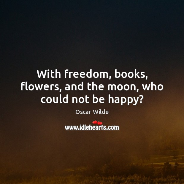 Image, With freedom, books, flowers, and the moon, who could not be happy?