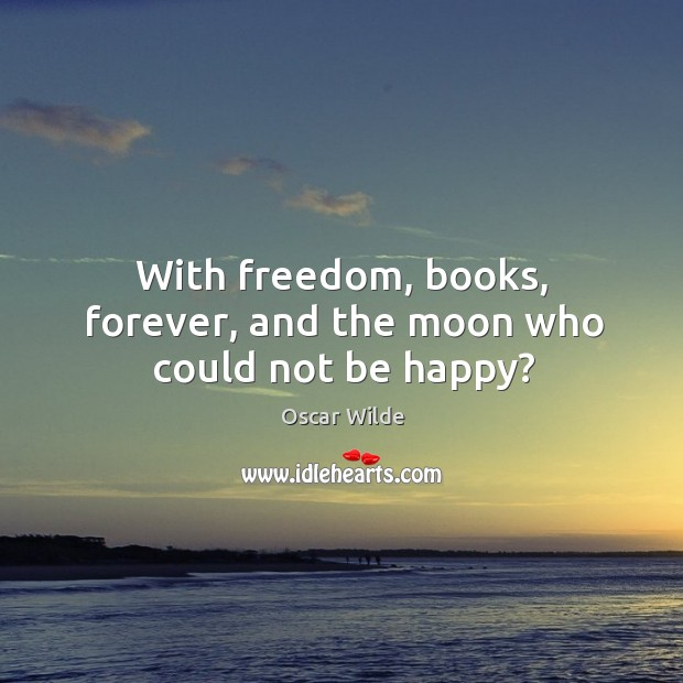 Image, With freedom, books, forever, and the moon who could not be happy?