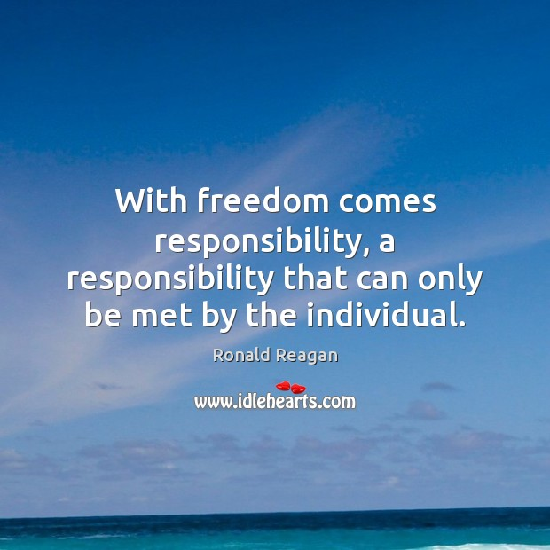 Image, With freedom comes responsibility, a responsibility that can only be met by