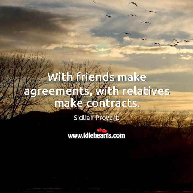 Image, With friends make agreements, with relatives make contracts.