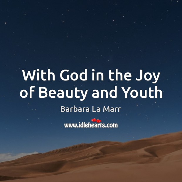 Image, With God in the Joy of Beauty and Youth