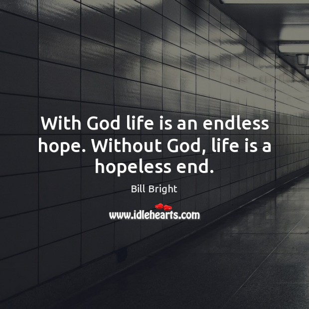 Image, With God life is an endless hope. Without God, life is a hopeless end.