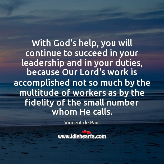With God's help, you will continue to succeed in your leadership and Vincent de Paul Picture Quote