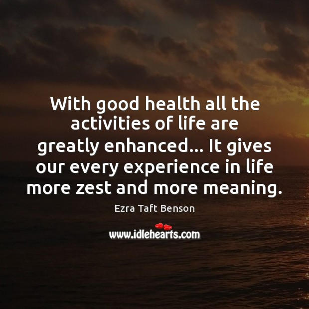 Image, With good health all the activities of life are greatly enhanced… It