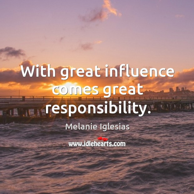 With great influence comes great responsibility. Image