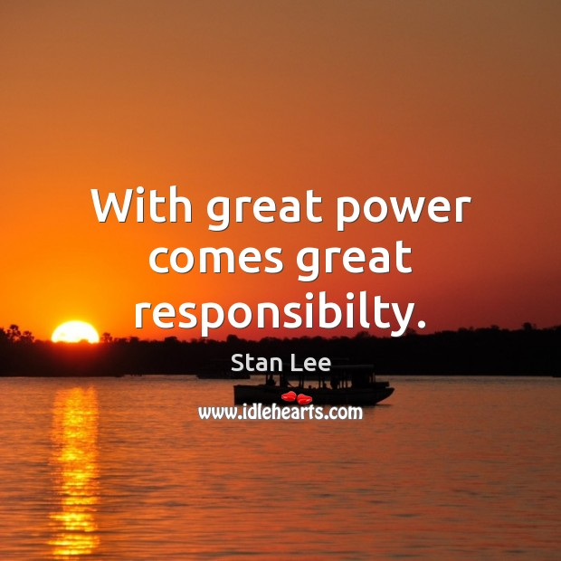 With great power comes great responsibilty. Stan Lee Picture Quote