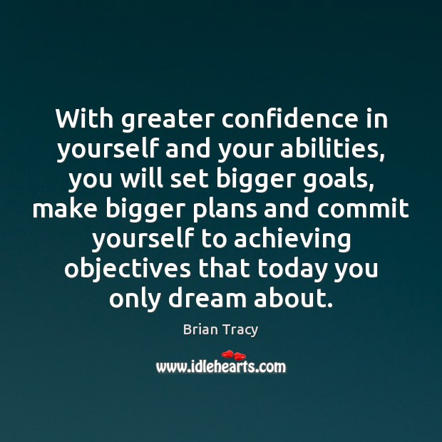 With greater confidence in yourself and your abilities, you will set bigger Image