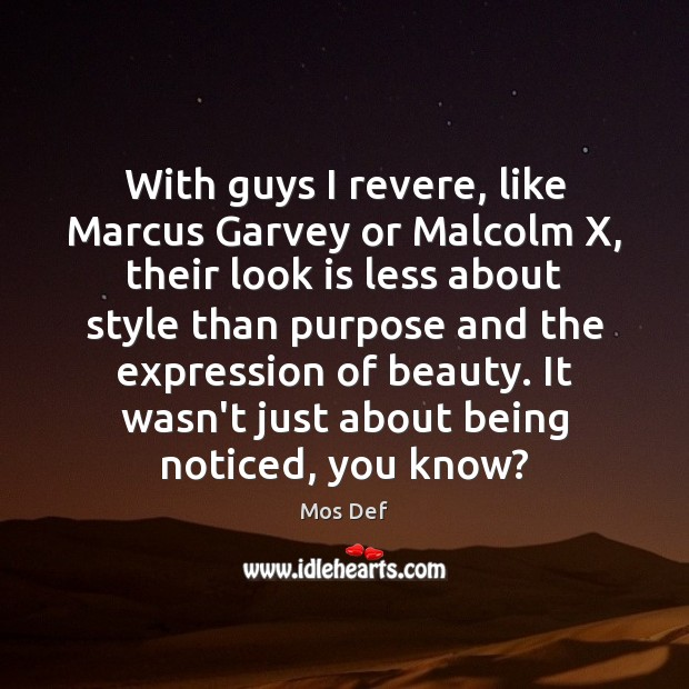 With guys I revere, like Marcus Garvey or Malcolm X, their look Mos Def Picture Quote
