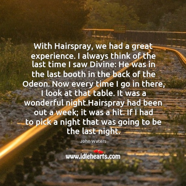With Hairspray, we had a great experience. I always think of the Image