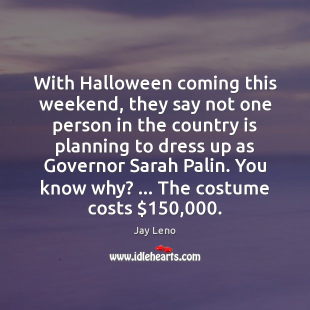 With Halloween coming this weekend, they say not one person in the Halloween Quotes Image