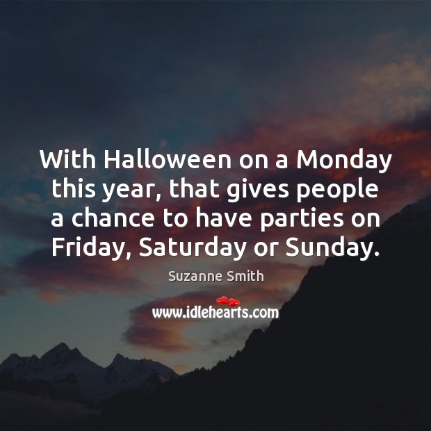 With Halloween on a Monday this year, that gives people a chance Halloween Quotes Image