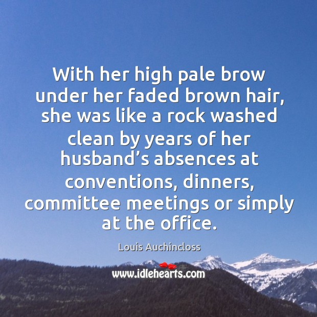 Image, With her high pale brow under her faded brown hair, she was like a rock washed clean by years