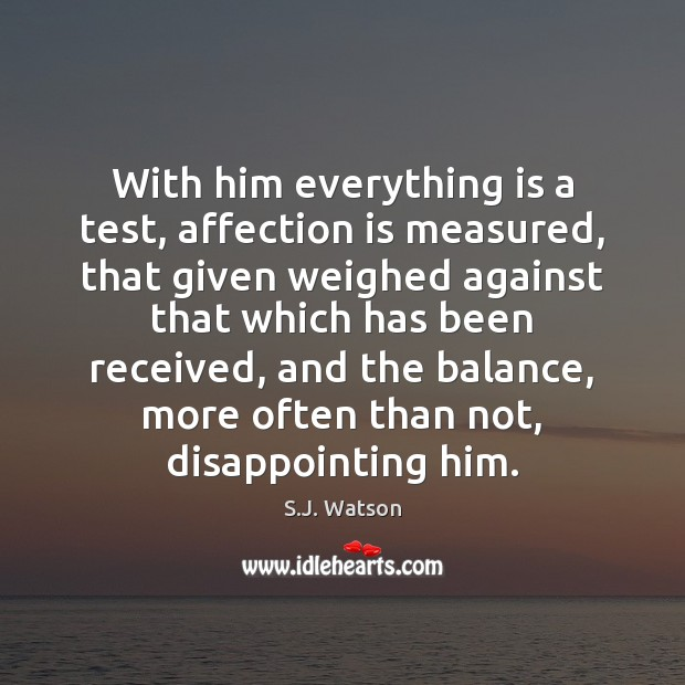 With him everything is a test, affection is measured, that given weighed Image