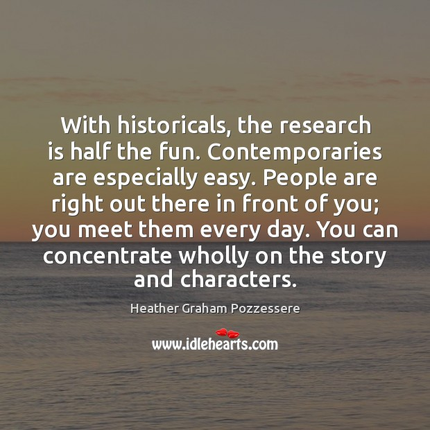 With historicals, the research is half the fun. Contemporaries are especially easy. Image