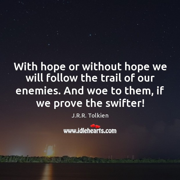 With hope or without hope we will follow the trail of our J.R.R. Tolkien Picture Quote