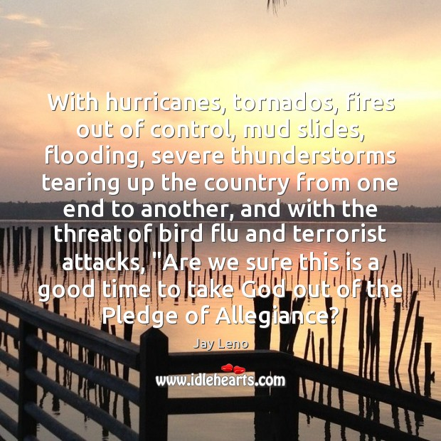 With hurricanes, tornados, fires out of control, mud slides, flooding, severe thunderstorms Image