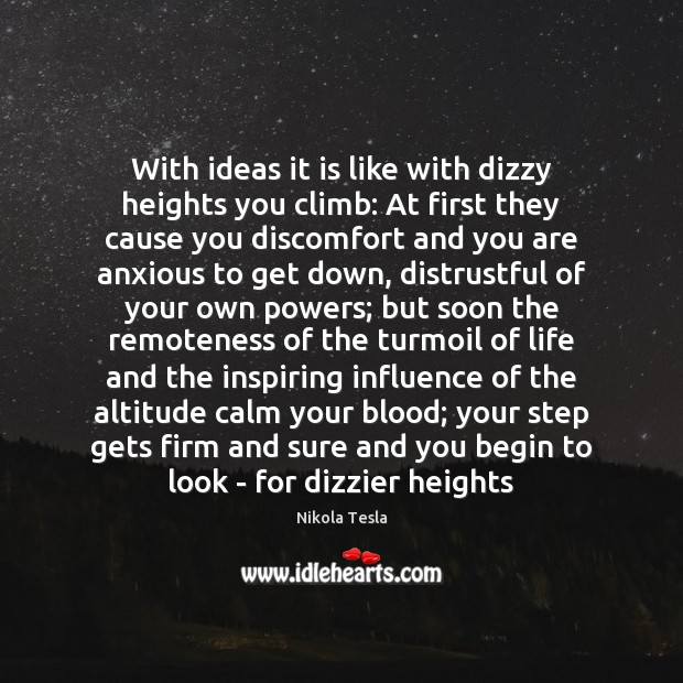 With ideas it is like with dizzy heights you climb: At first Nikola Tesla Picture Quote