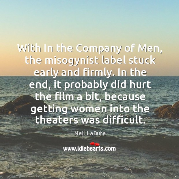 With in the company of men, the misogynist label stuck early and firmly. Image