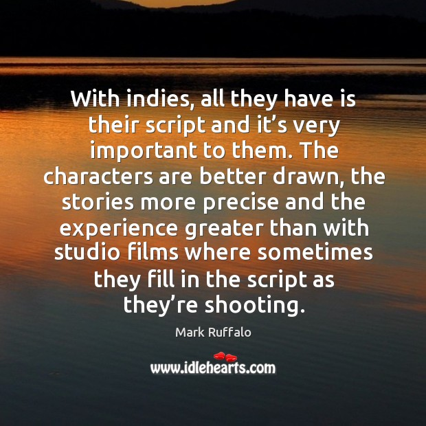 Image, With indies, all they have is their script and it's very important to them.