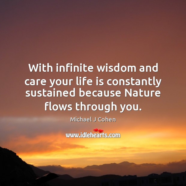 With infinite wisdom and care your life is constantly sustained because Nature Image