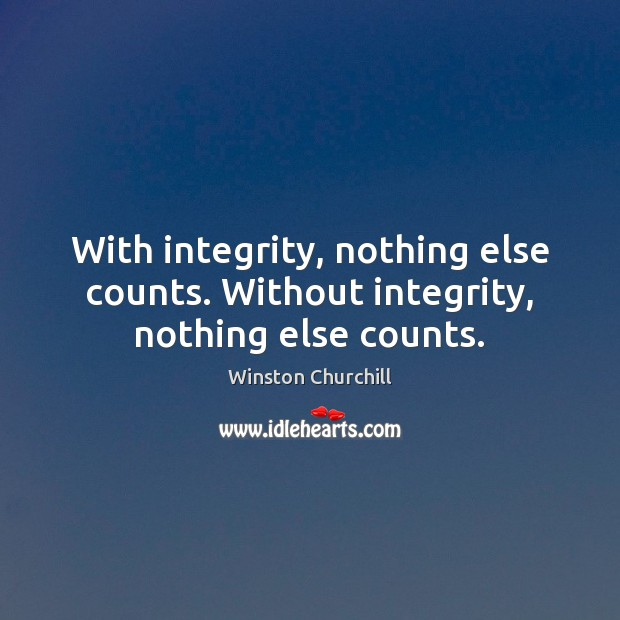 Image, With integrity, nothing else counts. Without integrity, nothing else counts.