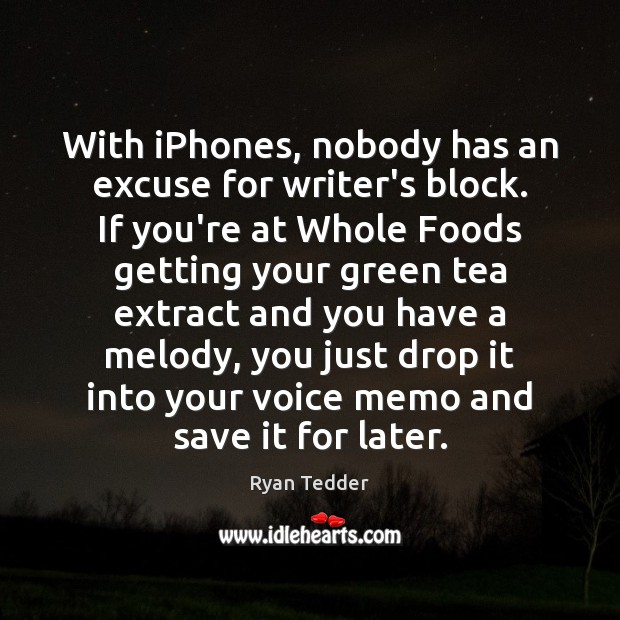 With iPhones, nobody has an excuse for writer's block. If you're at Ryan Tedder Picture Quote