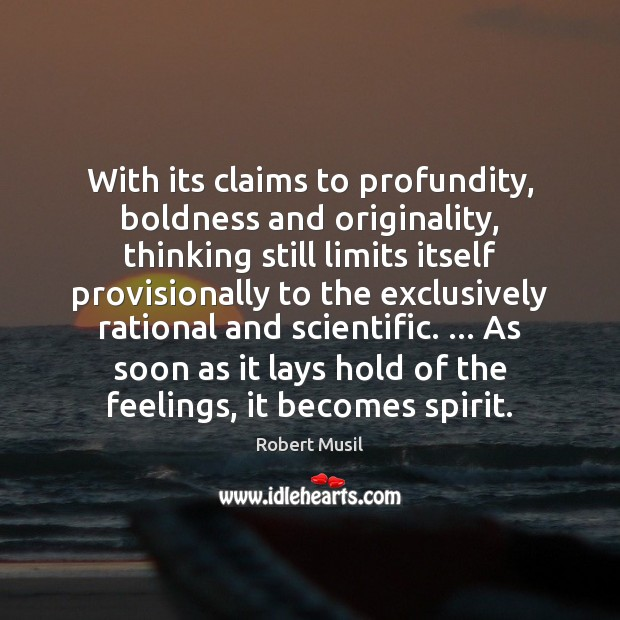 With its claims to profundity, boldness and originality, thinking still limits itself Boldness Quotes Image