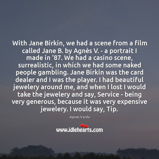 With Jane Birkin, we had a scene from a film called Jane Image