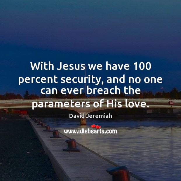 With Jesus we have 100 percent security, and no one can ever breach Image