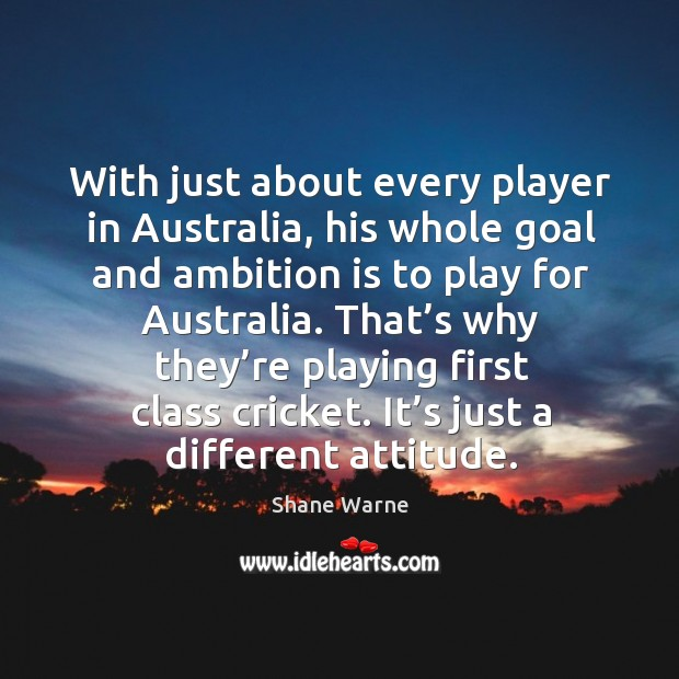 With just about every player in australia, his whole goal and ambition is to play for australia. Image