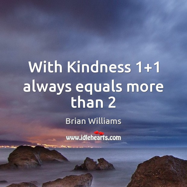 Image, With Kindness 1+1 always equals more than 2