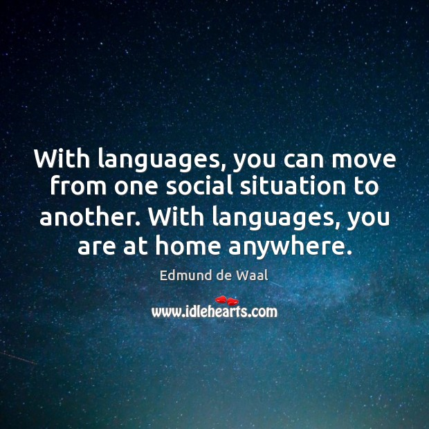 With languages, you can move from one social situation to another. With Image