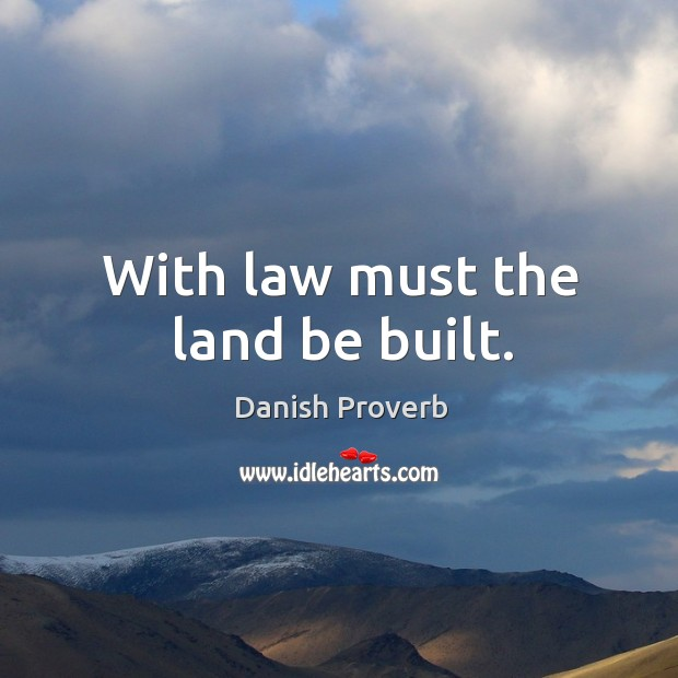 Image, With law must the land be built.