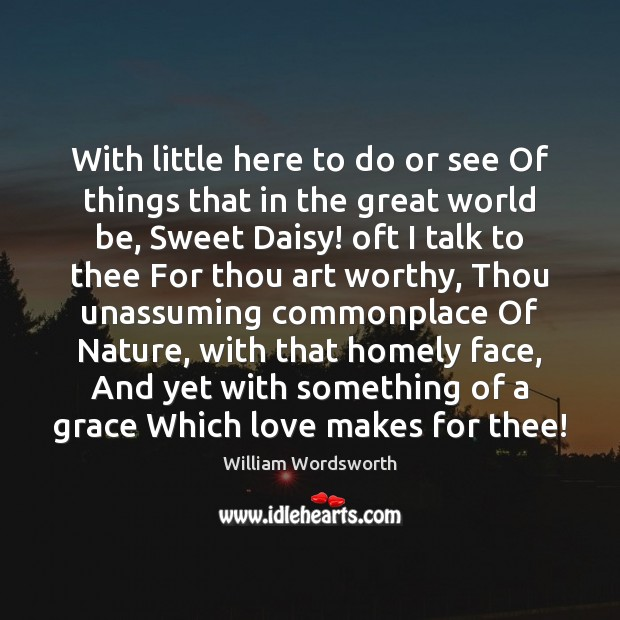 With little here to do or see Of things that in the William Wordsworth Picture Quote