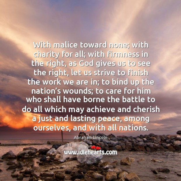 Image, With malice toward none; with charity for all; with firmness in the right, as God gives us