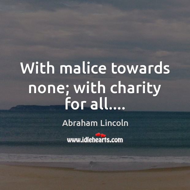 Image, With malice towards none; with charity for all….