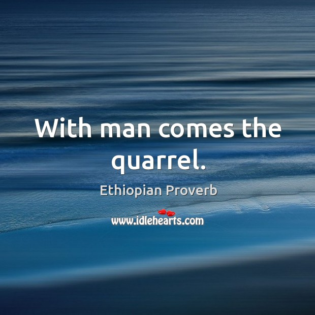 With man comes the quarrel. Ethiopian Proverbs Image
