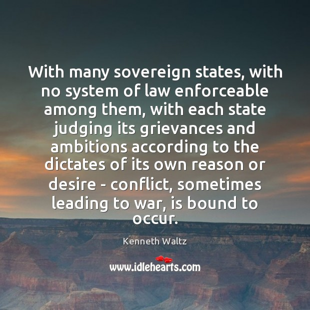 With many sovereign states, with no system of law enforceable among them, War Quotes Image