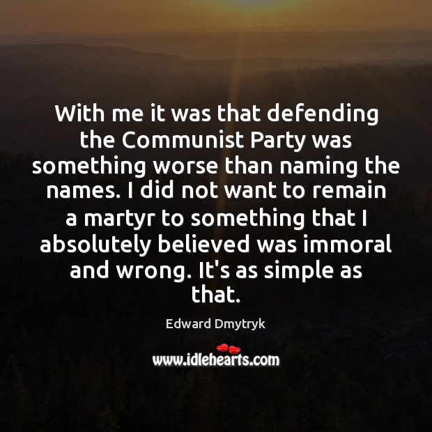 Image, With me it was that defending the Communist Party was something worse