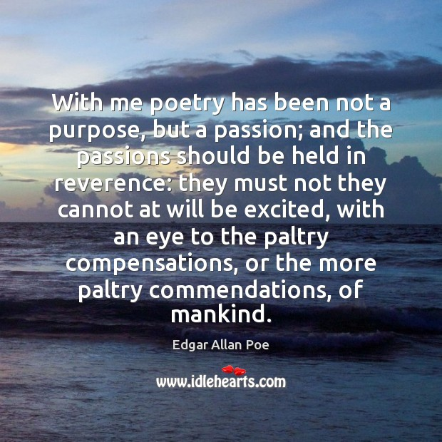 Image, With me poetry has been not a purpose, but a passion; and