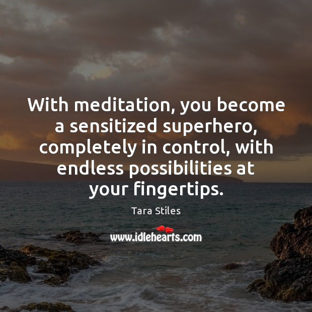 With meditation, you become a sensitized superhero, completely in control, with endless Image