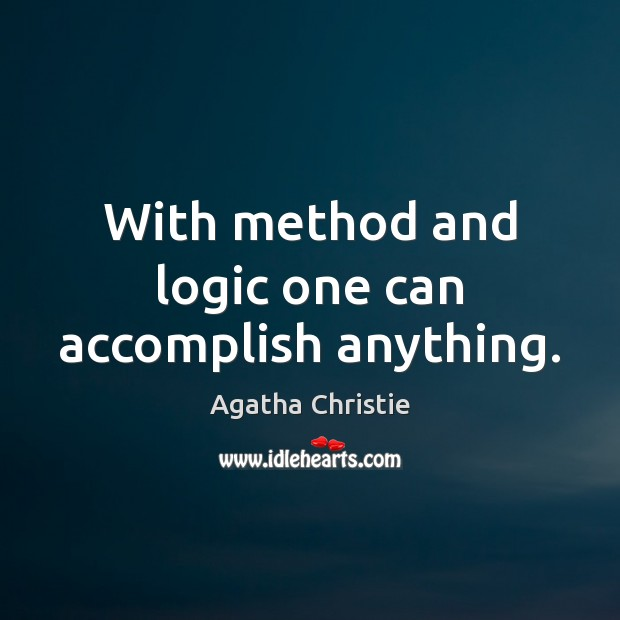 With method and logic one can accomplish anything. Image